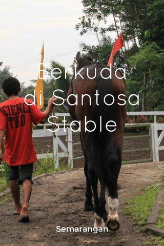 Berkuda di Santosa Stable Semarangan