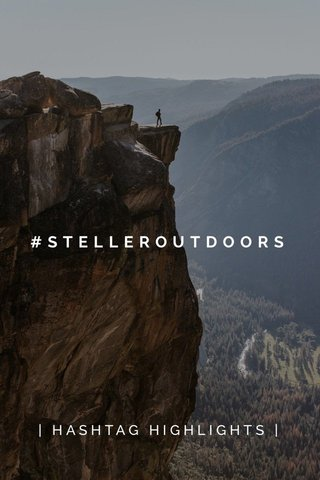 #STELLEROUTDOORS | HASHTAG HIGHLIGHTS |