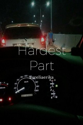 Hardest Part aureliaerika