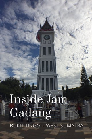 Inside Jam Gadang BUKIT TINGGI - WEST SUMATRA