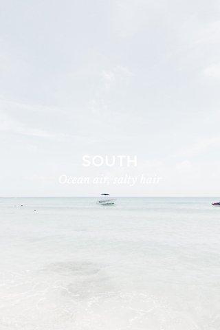 SOUTH Ocean air, salty hair