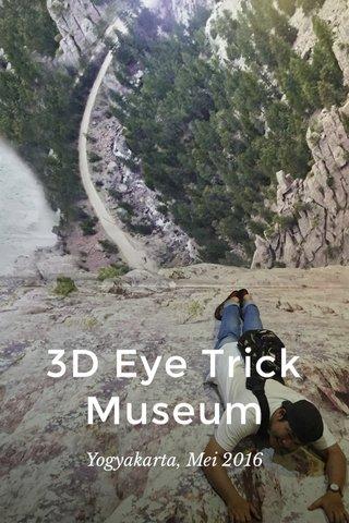 3D Eye Trick Museum Yogyakarta, Mei 2016