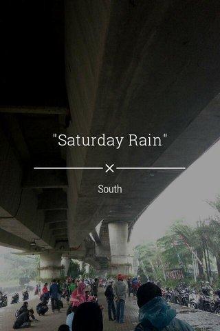 """Saturday Rain"" South"