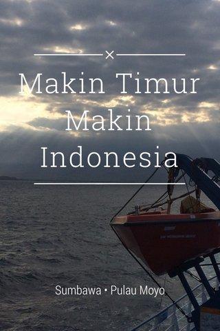 Makin Timur Makin Indonesia Sumbawa • Pulau Moyo