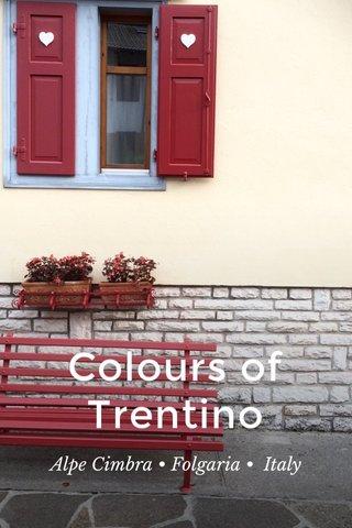 Colours of Trentino Alpe Cimbra • Folgaria • Italy