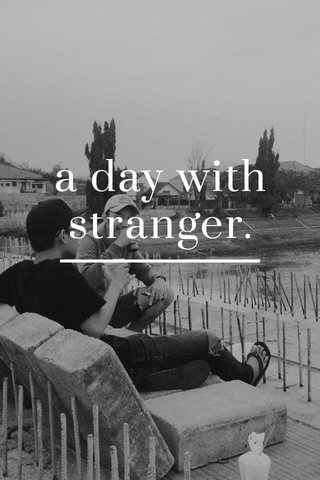 a day with stranger.
