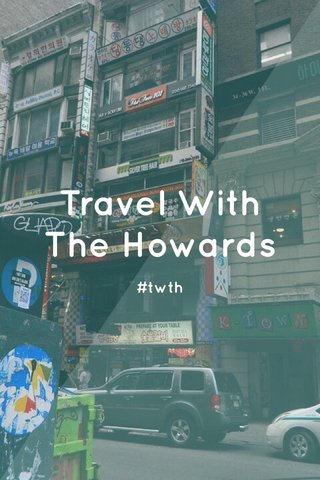 Travel With The Howards #twth