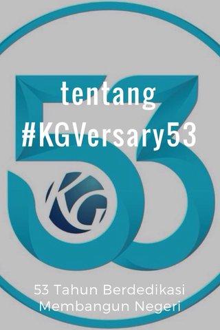 tentang #KGVersary53 53 Tahun Berdedikasi Membangun Negeri