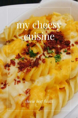 my cheesy cuisine cheese beef fusilli