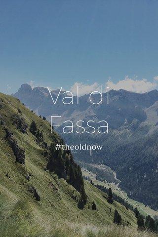 Val di Fassa #theoldnow