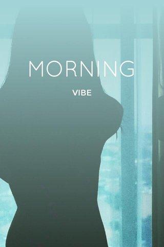 MORNING VIBE