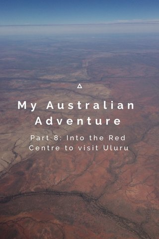 My Australian Adventure Part 8: Into the Red Centre to visit Uluru