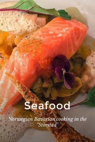 "Seafood Norwegian Bavarian cooking in the ""Storstad"""