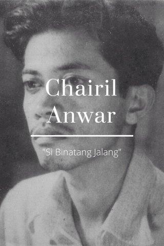 """Chairil Anwar """"Si Binatang Jalang"""""""