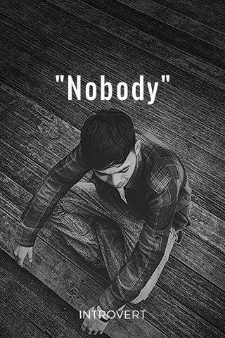 """Nobody"" INTROVERT"