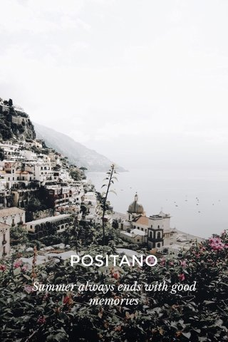 POSITANO Summer always ends with good memories
