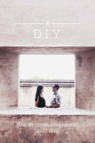 D.I.Y | Daerah Istimewa Yogyakarta | PART ONE