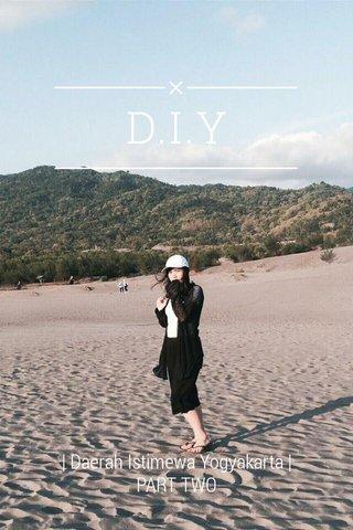 D.I.Y | Daerah Istimewa Yogyakarta | PART TWO