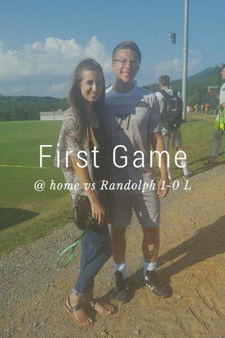 First Game @ home vs Randolph 1-0 L