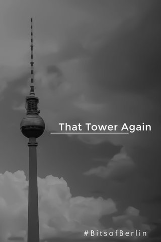 That Tower Again #BitsofBerlin