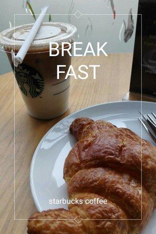 BREAKFAST starbucks coffee