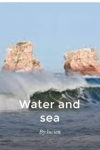 Water and sea By:lucien