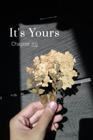 It's Yours Chapter #6