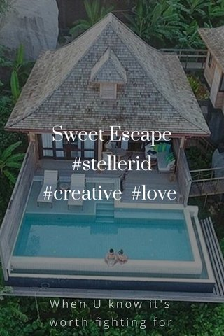 Sweet Escape #stellerid #creative #love When U know it's worth fighting for