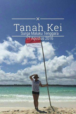 Tanah Kei Surga Maluku Tenggara 17 Agustus 2016