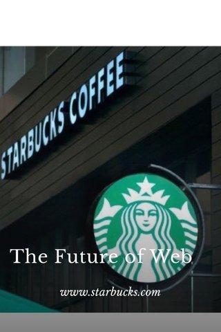 The Future of Web www.starbucks.com