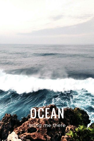 OCEAN bring me there