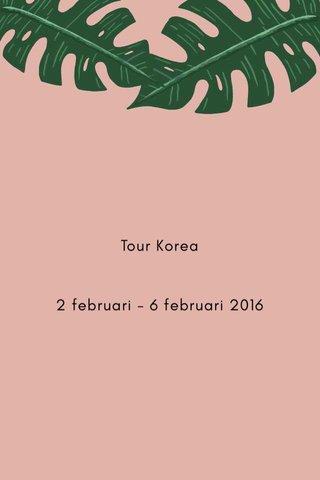 Tour Korea 2 februari - 6 februari 2016
