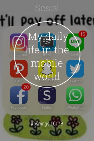My daily life in the mobile world #psmngsl1617B
