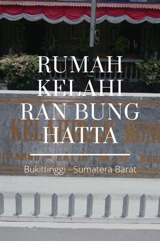 RUMAH KELAHIRAN BUNG HATTA Bukittinggi - Sumatera Barat