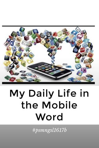 My Daily Life in the Mobile Word #psmngsl1617b