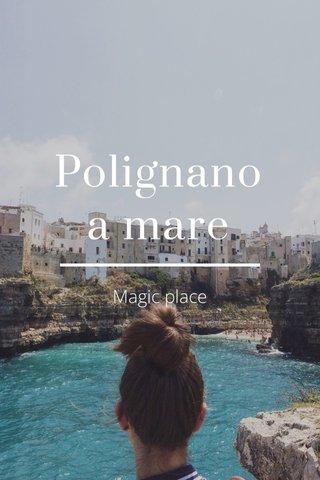 Polignano a mare Magic place
