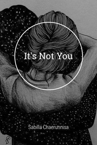 It's Not You Sabilla Chaerunnisa