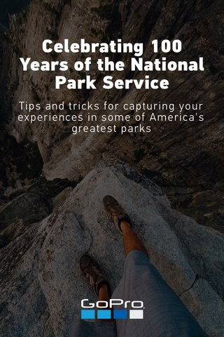 Celebrating 100 Years of the National Park Service Tips and tricks for capturing your experiences in some of America's greatest parks