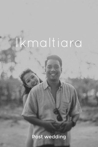 Ikmaltiara Post wedding