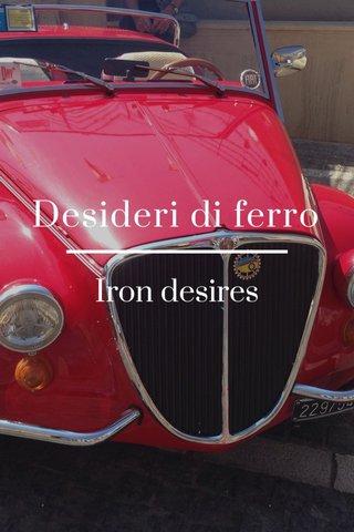 Desideri di ferro Iron desires