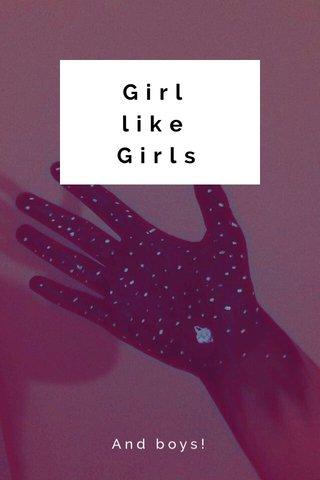 Girl like Girls And boys!