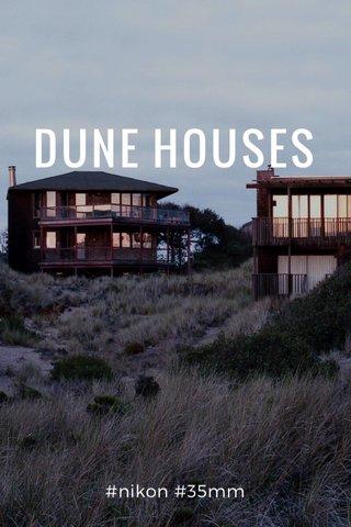 DUNE HOUSES #nikon #35mm