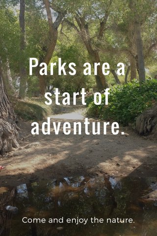 Parks are a start of adventure. Come and enjoy the nature.