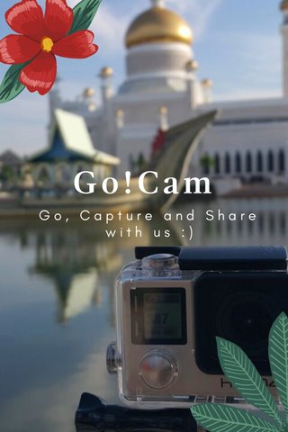 Go!Cam Go, Capture and Share with us :)