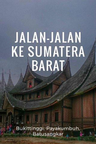 JALAN-JALAN KE SUMATERA BARAT Bukittinggi, Payakumbuh, Batusangkar