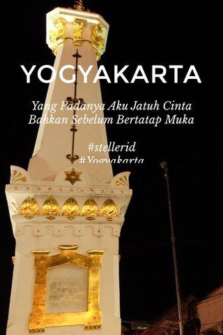YOGYAKARTA Yang Padanya Aku Jatuh Cinta Bahkan Sebelum Bertatap Muka #stellerid #Yogyakarta