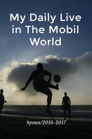 My Daily Live in The Mobil World #psmn/2016-2017