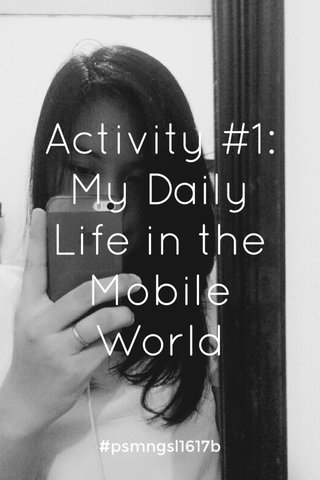 Activity #1: My Daily Life in the Mobile World #psmngsl1617b