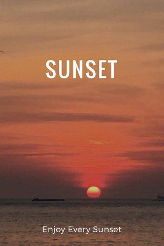 SUNSET Enjoy Every Sunset
