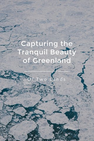 Capturing the Tranquil Beauty of Greenland Of Two Lands